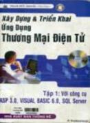 Xây dựng và triển khai ứng dụng thương mại điện tử : tập I : Với công cụ ASP 3.0, Visual Basic 6.0, SQL Server